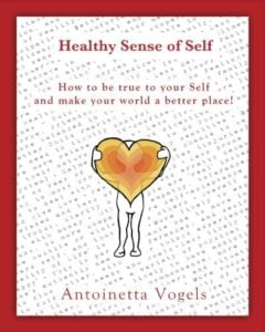 Healthy Sense of Self, How to be true to your Self and make your world a better place